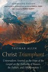 Christ Triumphant: Universalism Asserted as the Hope of the Gospel on the Authority of Reason, the Fathers, and Holy Scripture. Annotated Edition