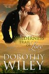 Wilderness Trail of Love by Dorothy Wiley