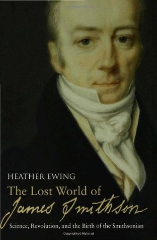 The Lost World of James Smithson by Heather Ewing
