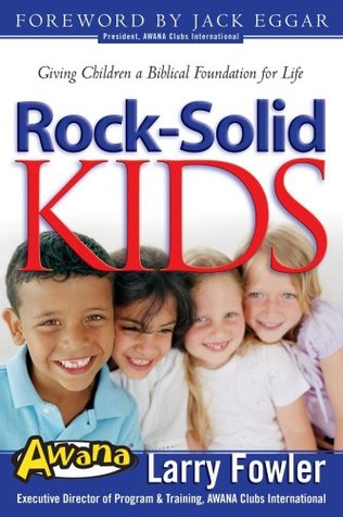 Rock Solid Kids: Giving Children A Biblical Foundation for Life