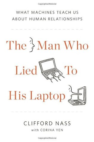 The Man Who Lied to His Laptop by Clifford Nass