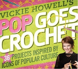 Vickie Howell's Pop Goes Crochet! by Vickie Howell