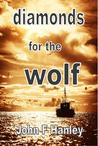Diamonds For The Wolf by John F. Hanley