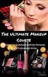 The Ultimate Makeup Course: A Complete Guidebook Both for Personal Use and Professional Artist