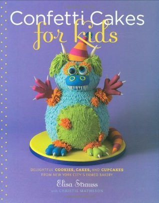 Confetti Cakes for Kids by Elisa Strauss