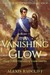 A Vanishing Glow (The Mystech Arcanum, Vol. I & II)