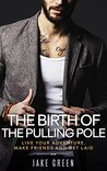 The Birth of the Pulling Pole: Live your adventure, make friends, get laid