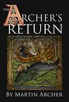 The Archer's Return: Medieval story in feudal times about knights, Templars, crusaders, Marines, and naval warfare during the Middle Ages in England in ... the lionhearted (The Archers Book 3)
