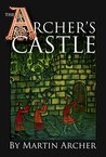 The Archer's Castle: A Medieval Saga of War and Action and Adventure in Feudal England During the Time of The Crusades (The Archers Book 2)