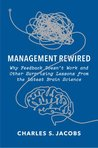 Management Rewired: Why Feedback Doesn't Work and Other Surprising Lessons from the Latest Brain Science