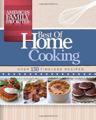 Best Of Home Cooking: Over 150 Timeless Recipes