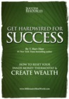 Get Hardwired for Success: How to Reset Your Mind's Money Blueprint to Create Automatic Wealth.