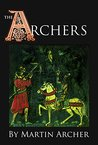 The Archers: Historical fiction: A novel about the Marines, soldiers, and navy of medieval England in the feudal times of Norman knights, Templars, crusaders, Richard the Lionhearted, and gold.