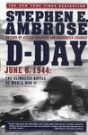 D-Day, June 6, 1944; The Climactic Battle of World War II.