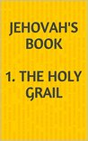 Jehovah's Book 1. The Holy Grail