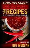 How To Make Chili Sauce: Top 7 Recipes That Will Create Award Winning Chili For Life