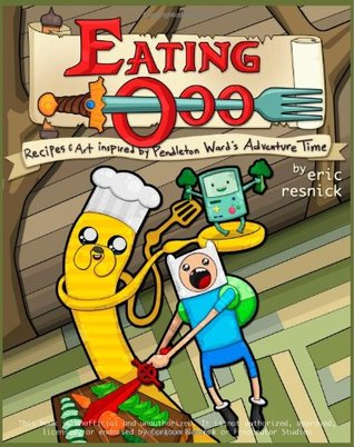 Eating Ooo:: Recipes and Art inspired by Pendleton Ward's Adventure Time