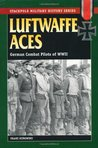 Luftwaffe Aces: German Combat Pilots of WWII