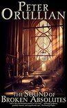 The Sound of Broken Absolutes (The Vault of Heaven Book 4) by Peter Orullian
