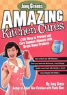 Joey Green's Amazing Kitchen Cures: 1,150 Ways to Prevent and Cure Common Ailments with Brand-Name Products