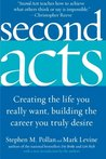 Second Acts : Creating the Life You Really Want, Building the Career You Truly Desire