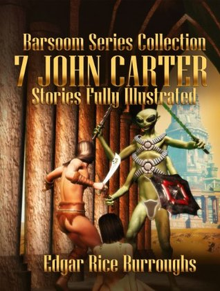 7 Stories of John Carter Fully Illustrated- A Princess of Mars,Gods of Mars, Warlord of Mars, Thuvia, Maid of Mars, Chessmen ... Master Mind of Mars, Yellow Men of Mars - Edgar Rice Burroughs