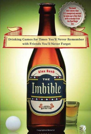 The Imbible: Drinking Games for Times You'll Never Remember with Friends You'll Never Forget