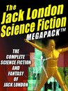 The Jack London Science Fiction Megapack: The Complete Science Fiction and Fantasy of Jack London