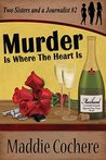Murder Is Where the Heart Is (Two Sisters and a Journalist, #2)