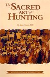 The Sacred Art Of Hunting:  Myths, Legends, And The Modern Mythos