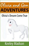Olivia's Dream Come True (Olivia and Gem Adventures Book 1)