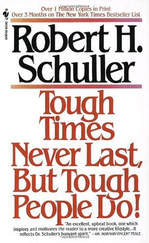 Tough Times Never Last, but Tough People Do! by Robert H. Schuller