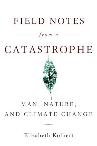 Field Notes from a Catastrophe by Elizabeth Kolbert