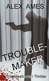 Troublemaker: (Book 2 in the Troubleshooter Series)