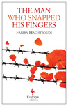 The Man Who Snapped His Fingers by Fariba Hachtroudi