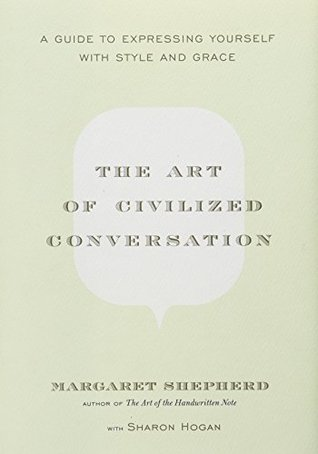 The Art of Civilized Conversation by Margaret Shepherd