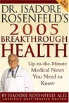 Dr. Isadore Rosenfeld's 2005 Breakthrough Health: Up-to-the-Minute Medical News You Need to Know