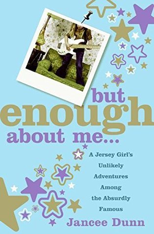 But Enough About Me by Jancee Dunn