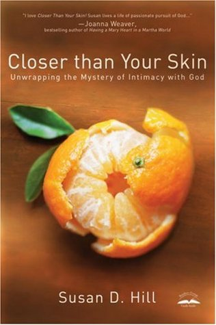Closer Than Your Skin: Unwrapping the Mystery of Intimacy with God