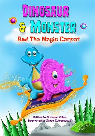Dinosaur and Monster and The Magic Carpet (Dinosaur and Monster stories Book 1)