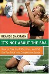 It's Not About the Bra  by Brandi Chastain