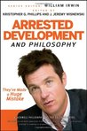 Arrested Development and Philosophy: They′ve Made a Huge Mistake (The Blackwell Philosophy and Pop Culture Series)