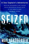 Seized: A Sea Captain's Adventures Battling Scoundrels and Pirates While Recovering Stolen Ships in the World's Most Troubled Waters