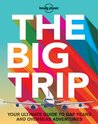 Lonely Planet the Big Trip by Lonely Planet
