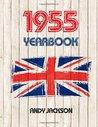 1955 UK Yearbook: Interesting Facts from 1955 Including 30 Newspaper Front Pages - Perfect 60th Birthday or Anniversary Gift!