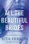 All the Beautiful Brides (Graveyard Falls, #1)