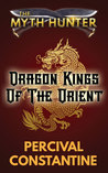 Dragon Kings of the Orient (The Myth Hunter, #2)