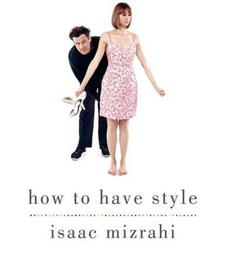 How to Have Style by Isaac Mizrahi