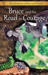 Bruce and the Road to Courage (The Adventures of Bruce and Friends Book 1)