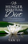 No Hunger Spiritual Diet: How To Discover, Manifest, Maintain and Grow Your Gift Into a Life of Abundance